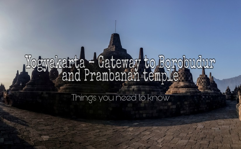 Yogyakarta-Gateway to Borobudur and Prambanan Temple; things you need to Know